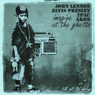 Kill_mR_DJ - Imagine at the Ghetto (John Lennon vs Elvis Presley vs 2Pac vs Akon)