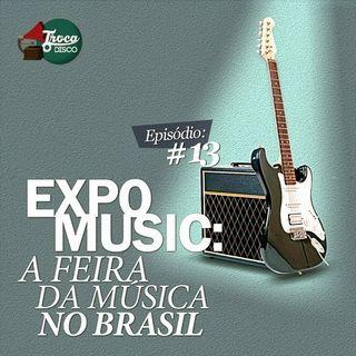 Troca o Disco #13: Expomusic, a feira da música no Brasil