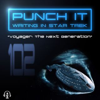 Punch It 102 - Voyager: The Next Generation