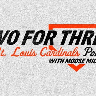 Two for Three a St. Louis Cardinals Podcast: Cardinals News