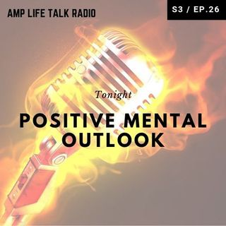 S3/Ep. 26 - Positive Mental Outlook