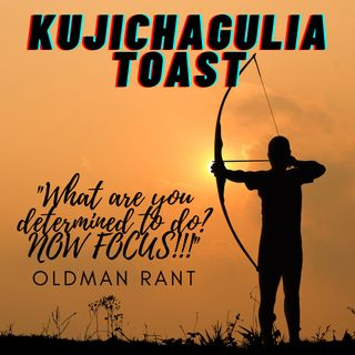 Kujichagulia Toast - What are you determined to do? Now Focus!!!