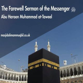 The Farewell Sermon of the Messenger of Allah ﷺ | Abu Haroon Muhammad at-Taweel