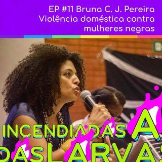 #11 Bruna C. J. Pereira - Violência Doméstica contra Mulheres Negras