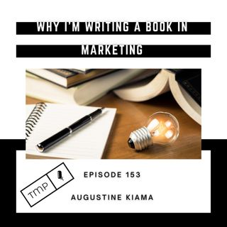 EP 153 : Why I'm writing a Marketing Book & Co-hosting a 2nd Podcast