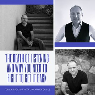 The Death Of Listening And Why You Need To Fight To Get It Back