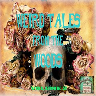 Weird Tales From The Woods | Volume 2 | Podcast E160