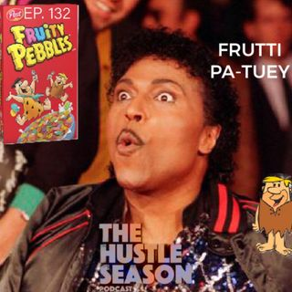 The Hustle Season: Ep. 132 Frutti Pa-Tuey