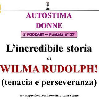 Wilma Rudolph: una straordinaria storia di tenacia e perseveranza - (Podcast Autostima Donne #27)...
