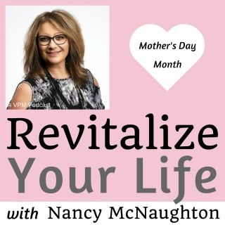 Vibrant Powerful Moms with Debbie Pokornik - Helping Everyday Women Create Extraordinary Lives!: Revitalize Your Life with Nancy McNaughton