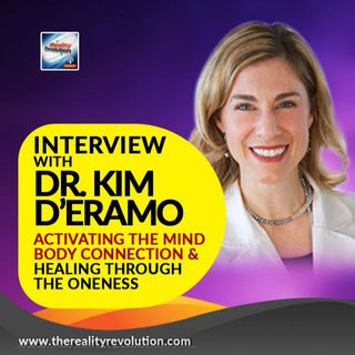 Interview With Dr  Kimberly D'Eramo -Activating The Mind Body Connection And Healing Through Oneness