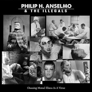 Metal Hammer of Doom: Philip H. Anselmo & the Illegals: Choosing Mental Illness as a Virtue