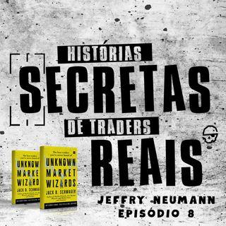 Ele tinha só 2.500 e fez 50 milhões (Jeffry Neumann) - Episódio 8 Histórias Secretas de Traders Reais