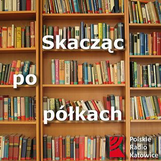 Skacząc po półkach odc. 10 | Radio Katowice
