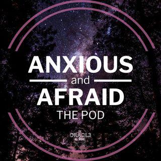 Anxious and Afraid The Pod
