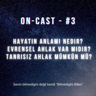 On-cast - #3 - Hayatın Anlamı Nedir? Evrensel Ahlak Var Mıdır? Tanrısız Ahlak Mümkün Mü?