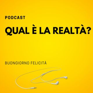 #721 - Qual è la realtà?  | Buongiorno Felicità