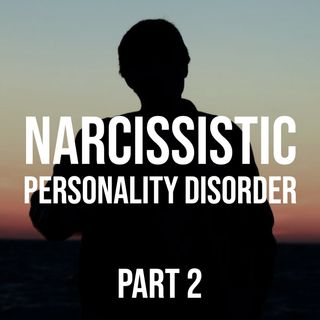 Narcissistic Personality Disorder - part 2 (2018 rerun)