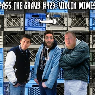 Pass The Gravy #423: Violin Mimes