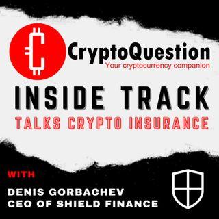 Inside Track with Denis Gorbachev CEO of Shield Finance