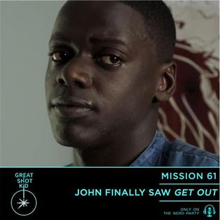 John Finally Saw Get Out