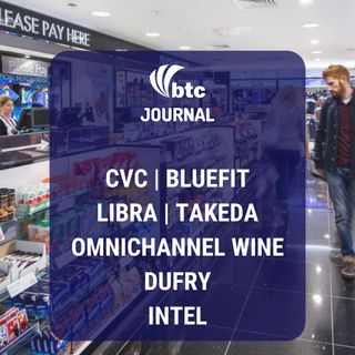 Bluefit, Facebook Libra, Takeda, Omnichannel Wine, Resultados Dufry e Intel | BTC Journal 18/10/19