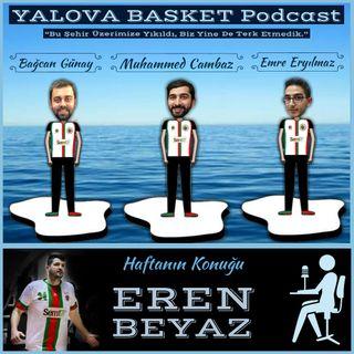 Eren Beyaz, Sinan Sağlam, Türk Basketbolu, Yabancı Sayısı, Onur Sonsırma | Yalova Basket Podcast #9