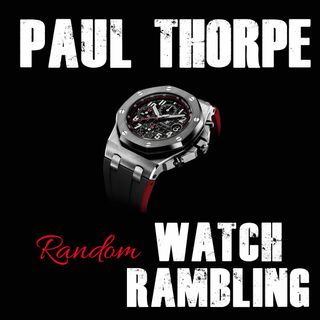 Random Watch Ramblings - Podcast 2
