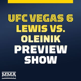 UFC Vegas 6 Preview Show