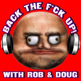 B.T.F.U. with Rob & Doug
