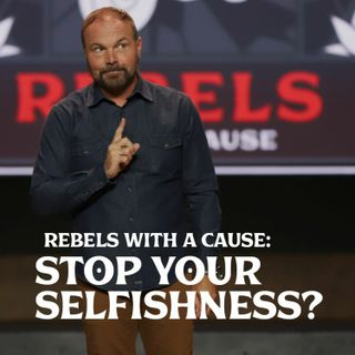 Romans #29 - Rebels with A Cause: Stop Your Selfishness?