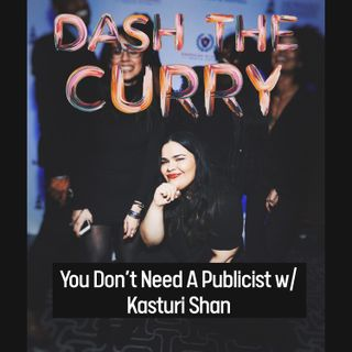 EP:8 You Don't Need A Publicist with Kasturi Shan