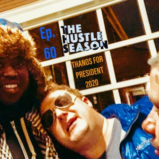 The Hustle Season: Ep. 60 Thanos For President 2020