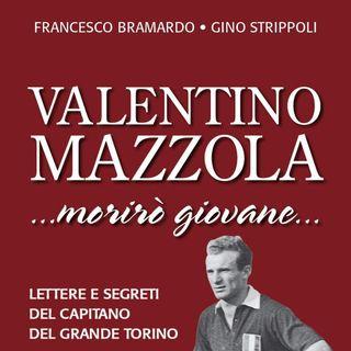 """Gino Strippoli """"Valentino Mazzola...  morirò giovane..."""""""