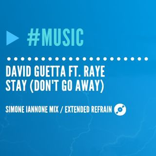 David Guetta ft. Raye - Stay (Don't go away) | Extended Refrain (Simone Iannone Mix)