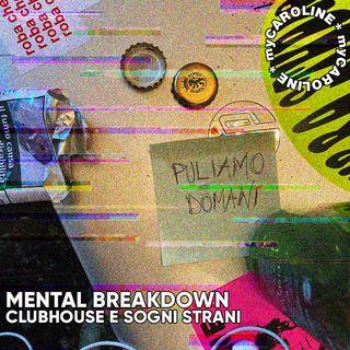 MENTAL BREAKDOWN // Clubhouse e Sogni Strani