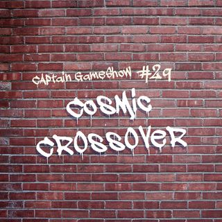 Episode 29: Cosmic Crossover
