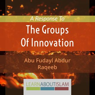 A Response To The Groups Of Innovation - Abu Fudayl