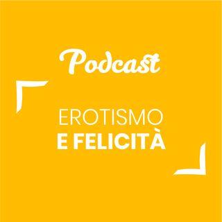 #82 - Erotismo e felicità | Buongiorno Felicità!
