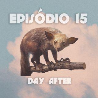 Episódio 15: Day After