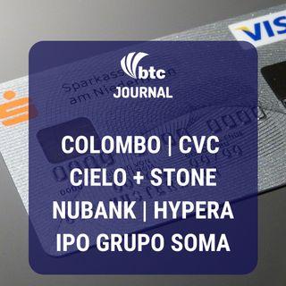 IRB, Hypera, Colombo, CVC, Cielo + Stone, Nubank e IPO Grupo Soma | BTC Journal 05/03/20