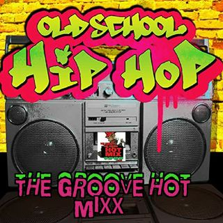 THE GROOVE HOT MIXX PODCAST RADIO OLD SCHOOL HIP HOP