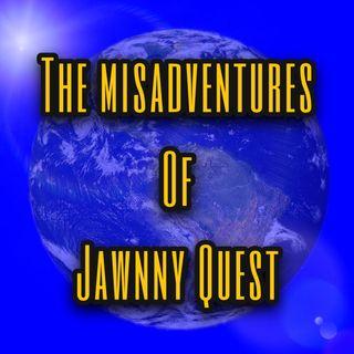 The MisAdventures Of Jawnny Quest