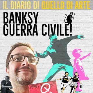 Diario 11 - Banksy. Guerra civile!
