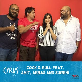 Ep. 295: Cock & Bull feat. Amit, Abbas and Surbhi