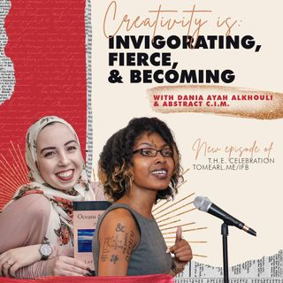Creativity Is: Invigorating, Fierce, & Becoming With Dania Ayah Alkhouli & Abstract C.I.M.