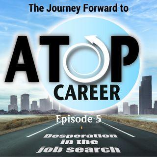 05 - Desperation in the job search