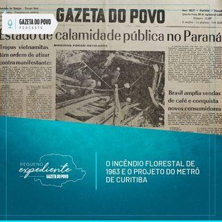 Pequeno Expediente #86: o grande incêndio de 1963 no Paraná e a lenda do metrô de Curitiba
