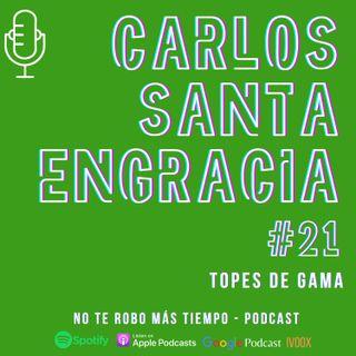 #21 Carlos Santa Engracia | Topes de gama - emprendedor