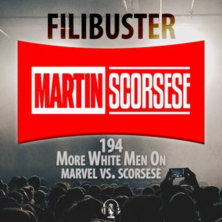194 - More White Men On Marvel Vs. Scorsese